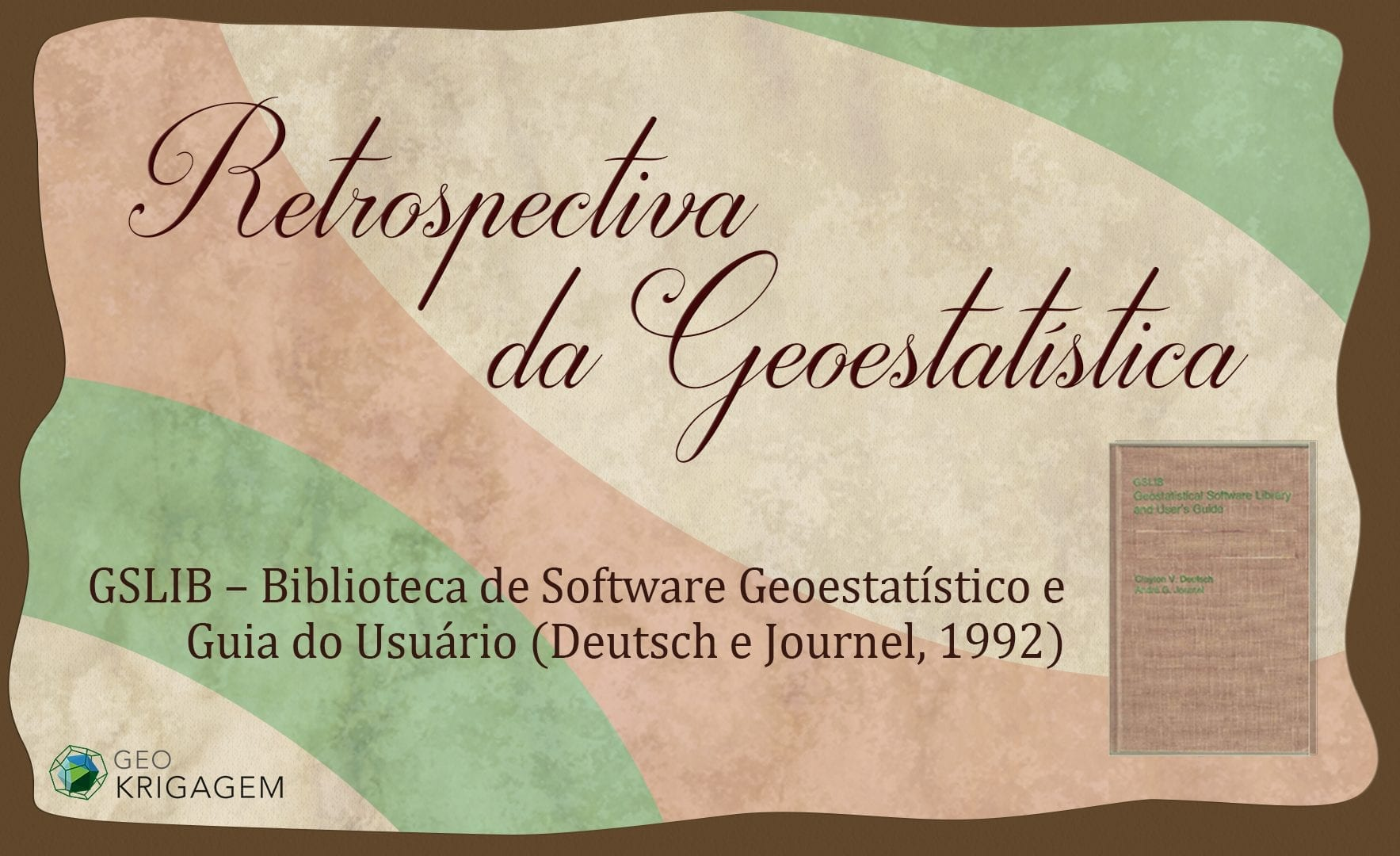 "GSLIB – Biblioteca de Software Geoestatístico e Guia do Usuário (Deutsch e Journel, 1992) Original: ""GSLIB: Geostatistical Software Library and User's Guide""."