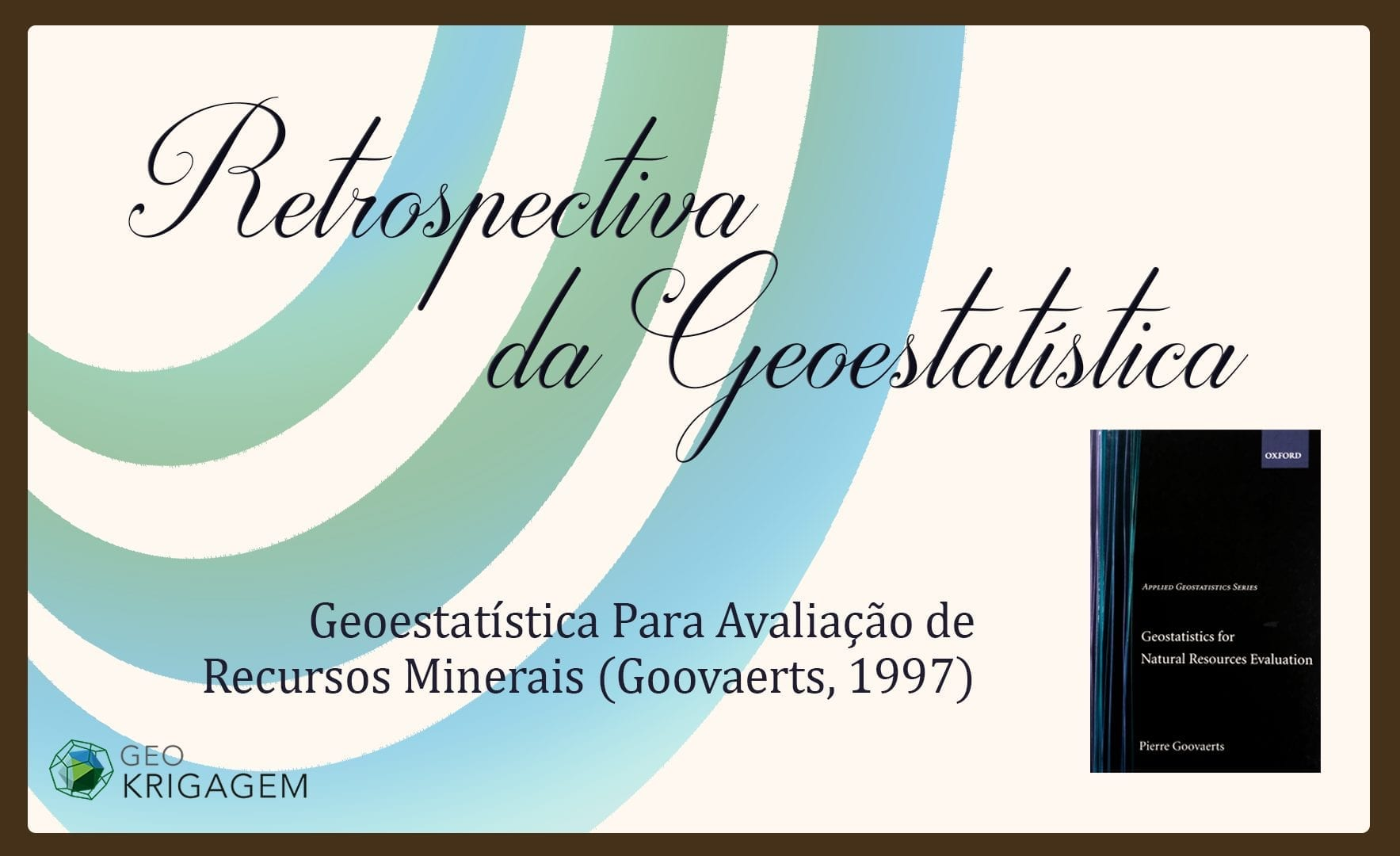 Retrospectiva da Geoestatística; Geostatistics for Natural Resources Evaluation